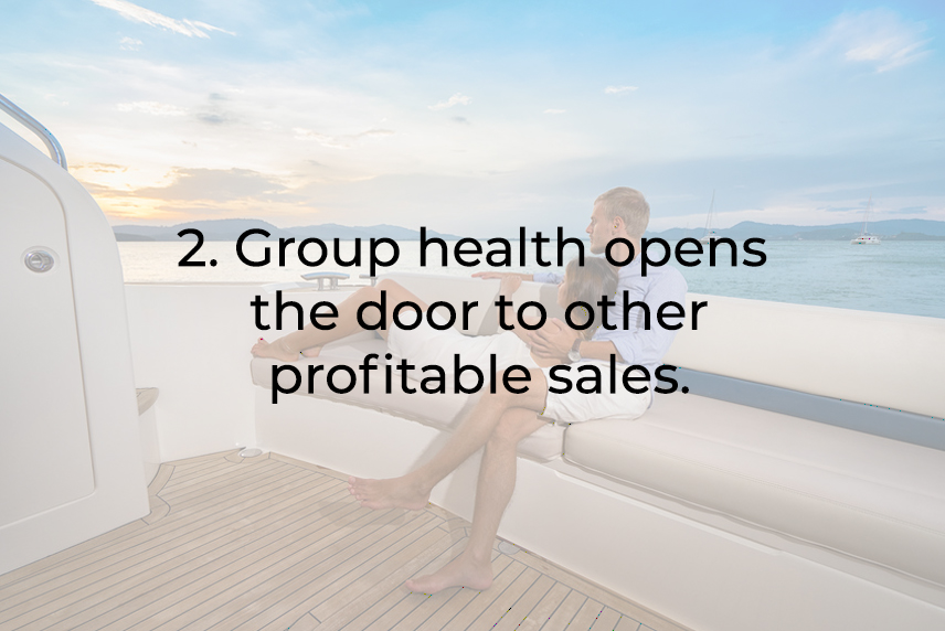 Group health opens the door to other profitable sales.