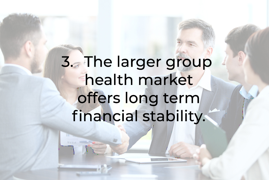 The larger group health market offer slong term financial stability